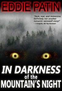 In Darkness of the Mountain's Night - A Hunter's Tale - Dark Werewolf Hunting Fantasy Horror by Eddie Patin